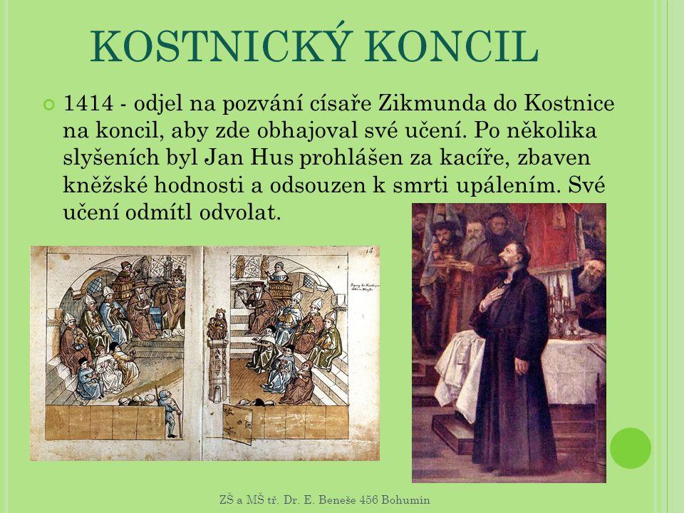 KOSTNICKÝ KONCIL 1414 - odjel na pozvání císaře Zikmunda do Kostnice na koncil, aby zde obhajoval své učení. Po několika slyšeních byl Jan Hus prohláš