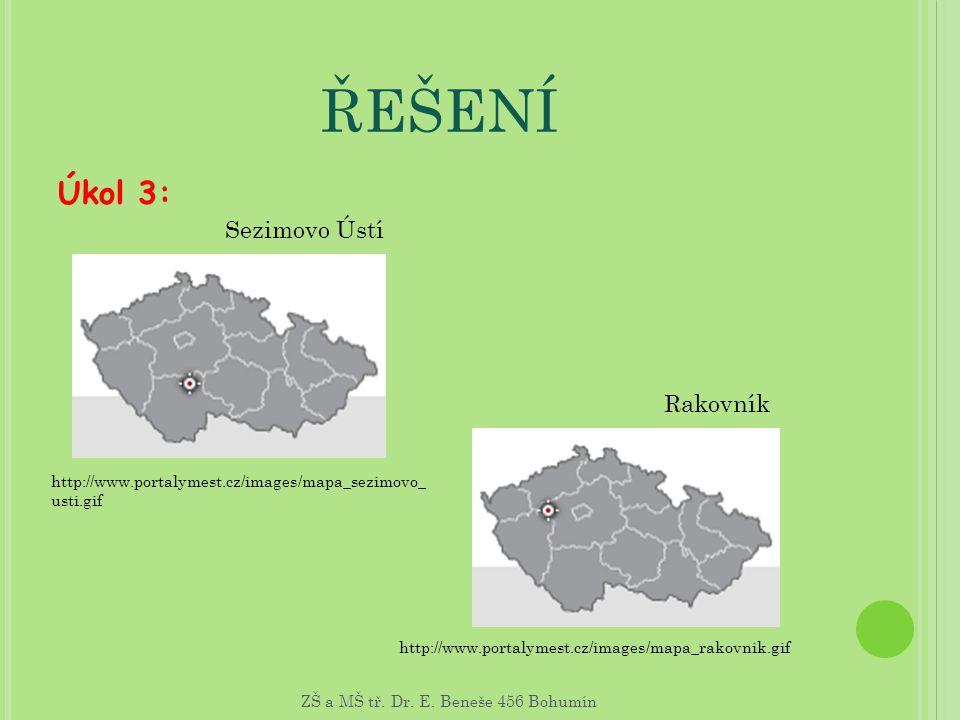 ŘEŠENÍ Úkol 3: http://www.portalymest.cz/images/mapa_sezimovo_ usti.gif http://www.portalymest.cz/images/mapa_rakovnik.gif Sezimovo Ústí Rakovník ZŠ a