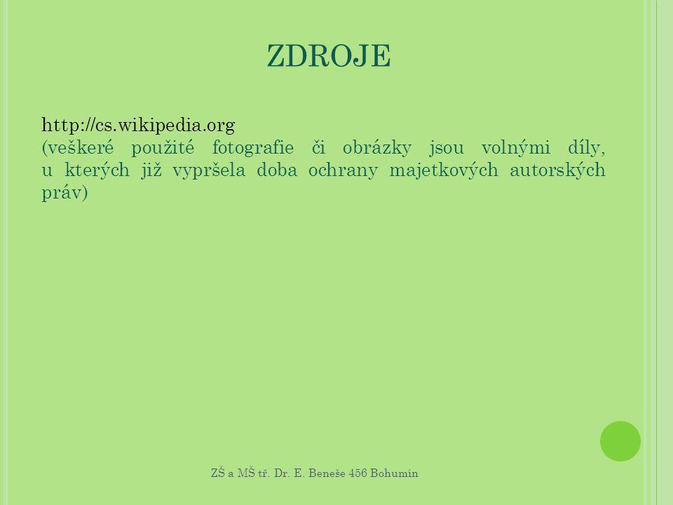 ZDROJE http://cs.wikipedia.org (veškeré použité fotografie či obrázky jsou volnými díly, u kterých již vypršela doba ochrany majetkových autorských pr