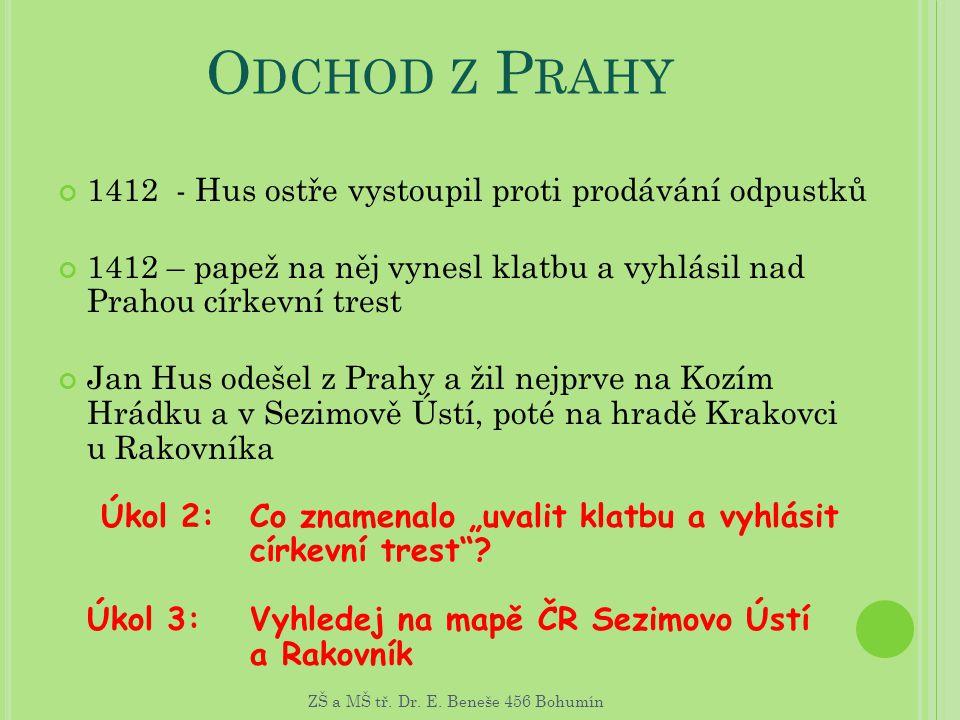 O DCHOD Z P RAHY 1412 - Hus ostře vystoupil proti prodávání odpustků 1412 – papež na něj vynesl klatbu a vyhlásil nad Prahou církevní trest Jan Hus od
