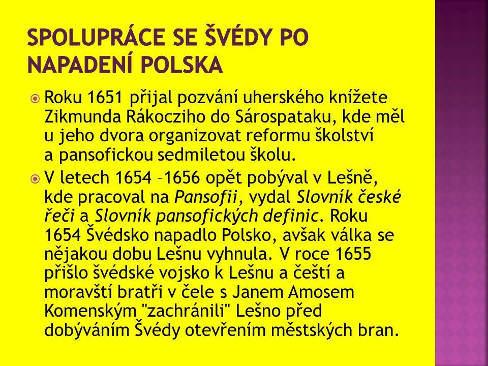  Roku 1651 přijal pozvání uherského knížete Zikmunda Rákocziho do Sárospataku, kde měl u jeho dvora organizovat reformu školství a pansofickou sedmil