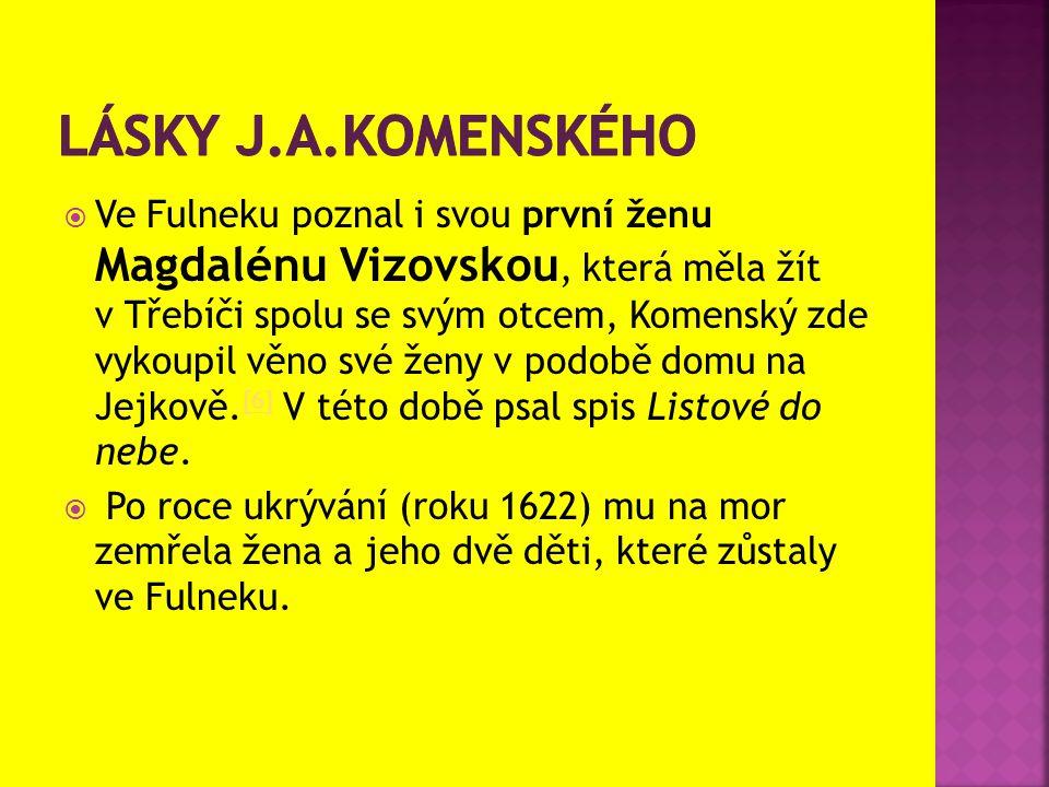  Ve Fulneku poznal i svou první ženu Magdalénu Vizovskou, která měla žít v Třebíči spolu se svým otcem, Komenský zde vykoupil věno své ženy v podobě