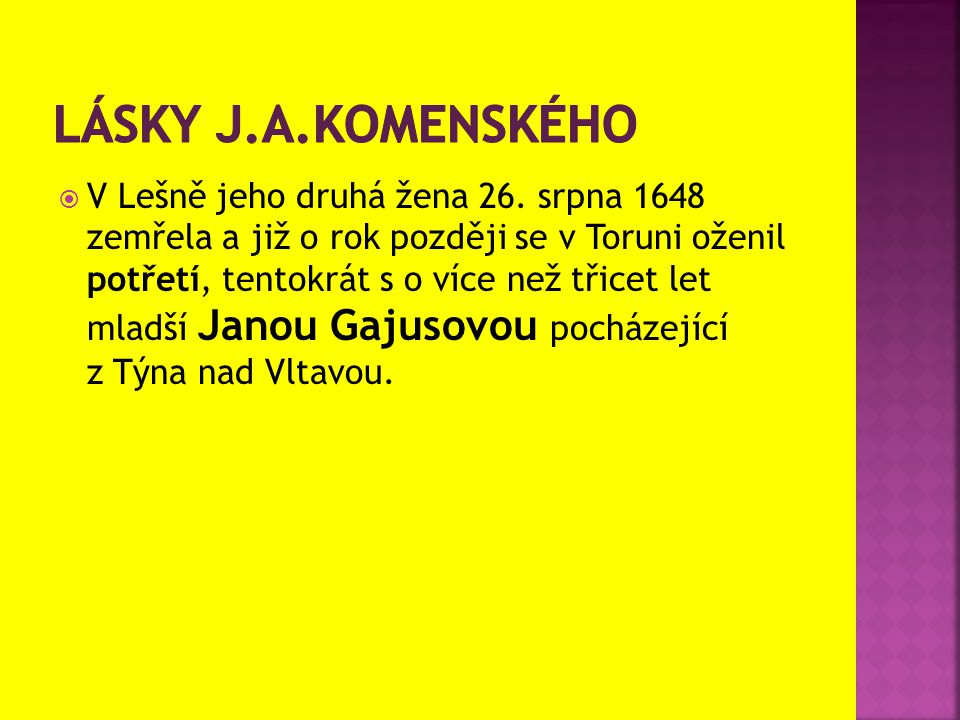  V Lešně jeho druhá žena 26. srpna 1648 zemřela a již o rok později se v Toruni oženil potřetí, tentokrát s o více než třicet let mladší Janou Gajuso