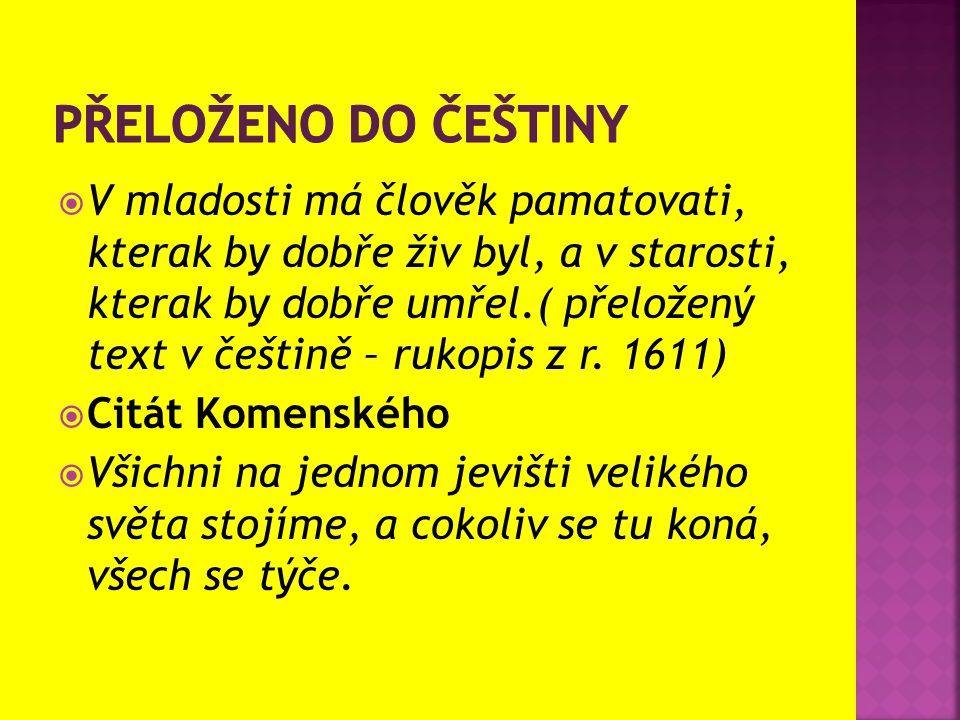  V mladosti má člověk pamatovati, kterak by dobře živ byl, a v starosti, kterak by dobře umřel.( přeložený text v češtině – rukopis z r. 1611)  Citá