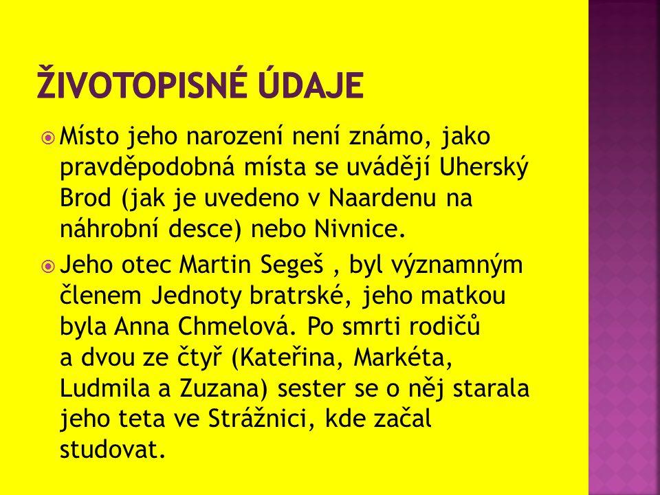  Místo jeho narození není známo, jako pravděpodobná místa se uvádějí Uherský Brod (jak je uvedeno v Naardenu na náhrobní desce) nebo Nivnice.  Jeho