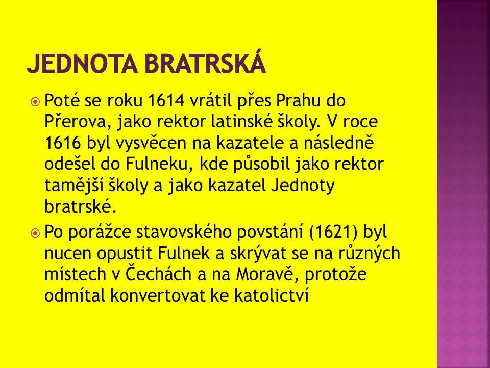  Poté se roku 1614 vrátil přes Prahu do Přerova, jako rektor latinské školy. V roce 1616 byl vysvěcen na kazatele a následně odešel do Fulneku, kde p