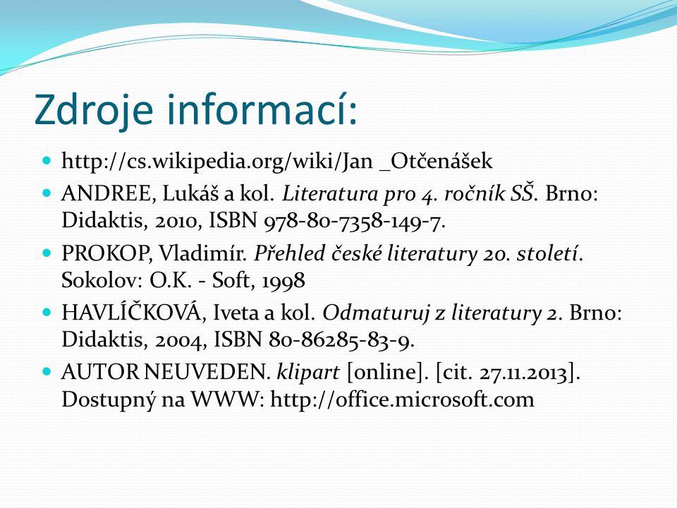 Zdroje informací: http://cs.wikipedia.org/wiki/Jan _Otčenášek ANDREE, Lukáš a kol. Literatura pro 4. ročník SŠ. Brno: Didaktis, 2010, ISBN 978-80-7358