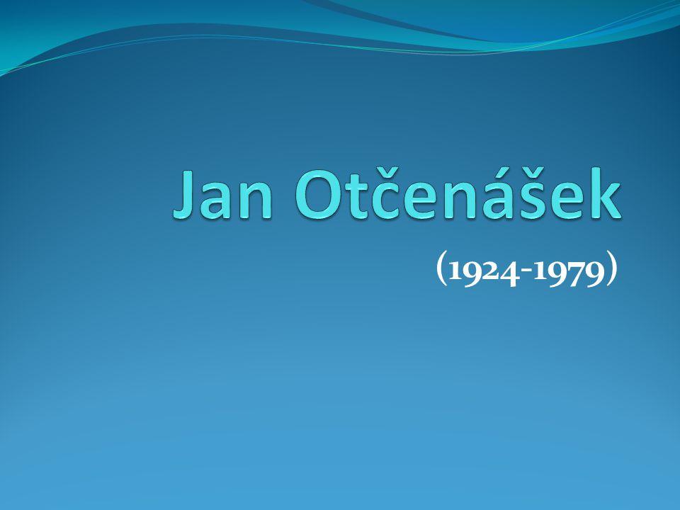 Jan Otčenášek Český prozaik a scénárista Autor budovatelských próz, próz s tematikou války i s milostnou tematikou