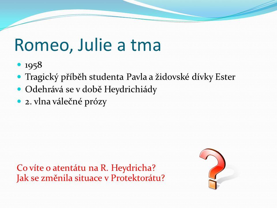 Romeo, Julie a tma 1958 Tragický příběh studenta Pavla a židovské dívky Ester Odehrává se v době Heydrichiády 2.