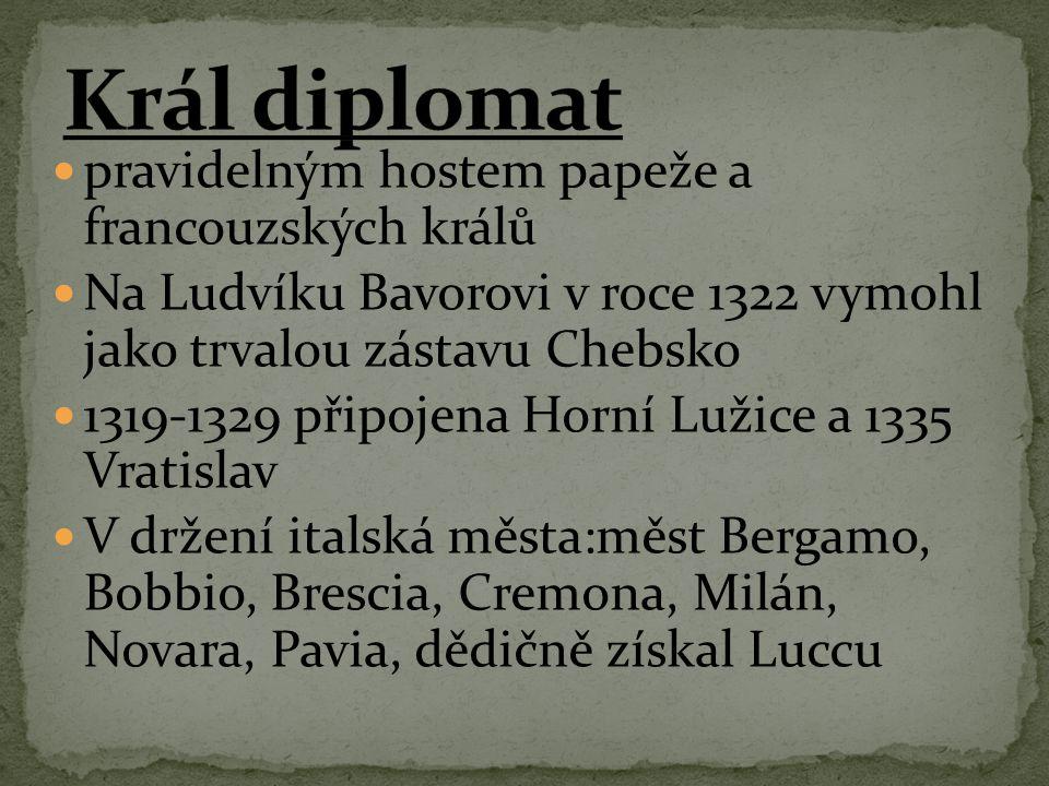 pravidelným hostem papeže a francouzských králů Na Ludvíku Bavorovi v roce 1322 vymohl jako trvalou zástavu Chebsko 1319-1329 připojena Horní Lužice a