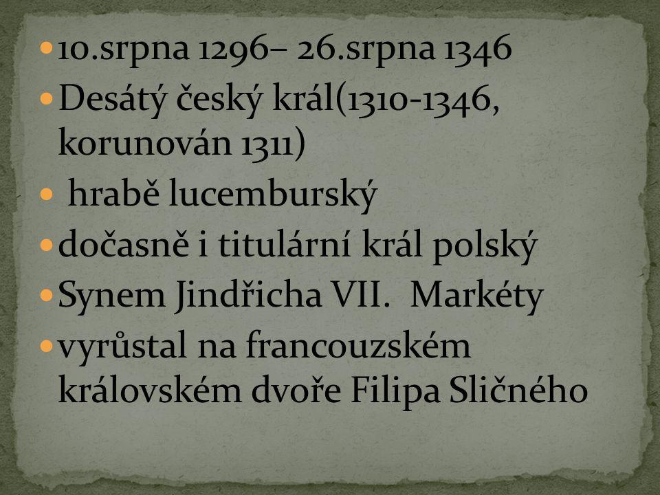 10.srpna 1296– 26.srpna 1346 Desátý český král(1310-1346, korunován 1311) hrabě lucemburský dočasně i titulární král polský Synem Jindřicha VII. Marké