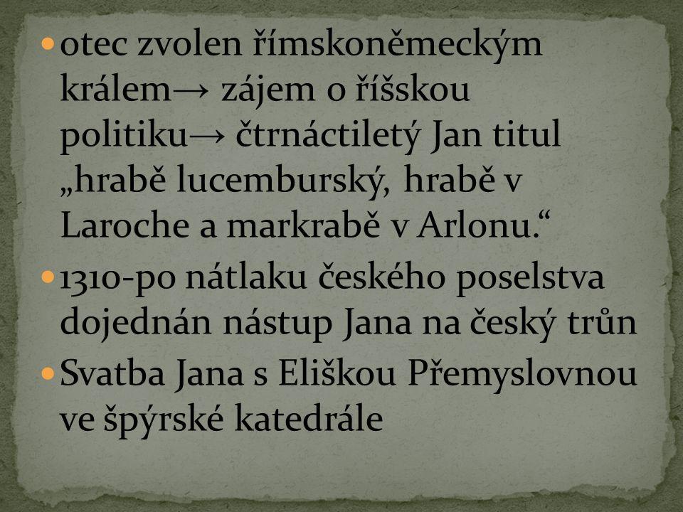 """otec zvolen římskoněmeckým králem → zájem o říšskou politiku → čtrnáctiletý Jan titul """"hrabě lucemburský, hrabě v Laroche a markrabě v Arlonu."""" 1310-p"""