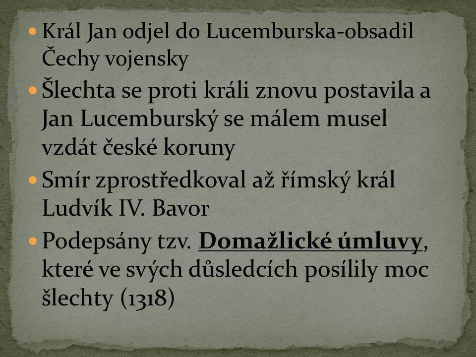 Král Jan odjel do Lucemburska-obsadil Čechy vojensky Šlechta se proti králi znovu postavila a Jan Lucemburský se málem musel vzdát české koruny Smír z