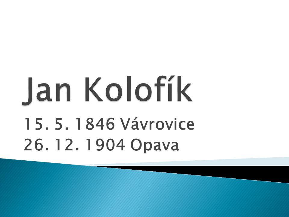 15. 5. 1846 Vávrovice 26. 12. 1904 Opava