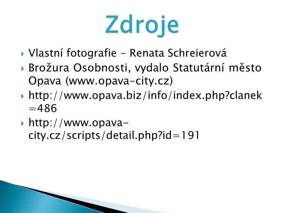  Vlastní fotografie – Renata Schreierová  Brožura Osobnosti, vydalo Statutární město Opava (www.opava-city.cz)  http://www.opava.biz/info/index.php clanek =486  http://www.opava- city.cz/scripts/detail.php id=191