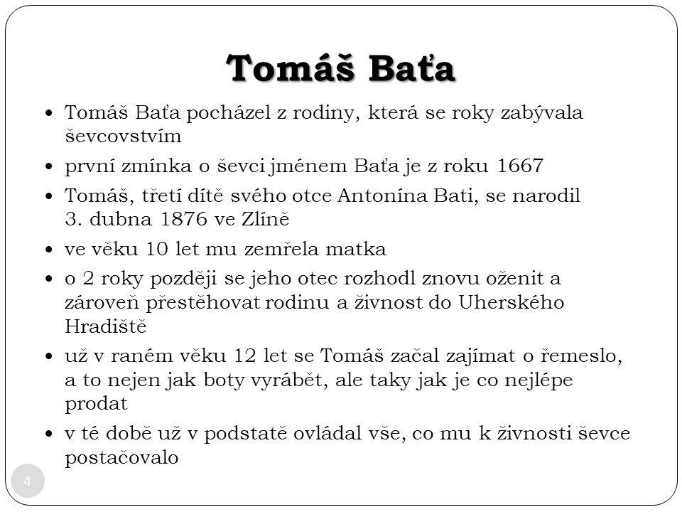 Tomáš Baťa 4 Tomáš Baťa pocházel z rodiny, která se roky zabývala ševcovstvím první zmínka o ševci jménem Baťa je z roku 1667 Tomáš, třetí dítě svého