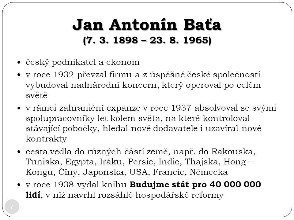 Jan Antonín Baťa (7. 3. 1898 – 23. 8. 1965) 7 český podnikatel a ekonom v roce 1932 převzal firmu a z úspěšné české společnosti vybudoval nadnárodní k