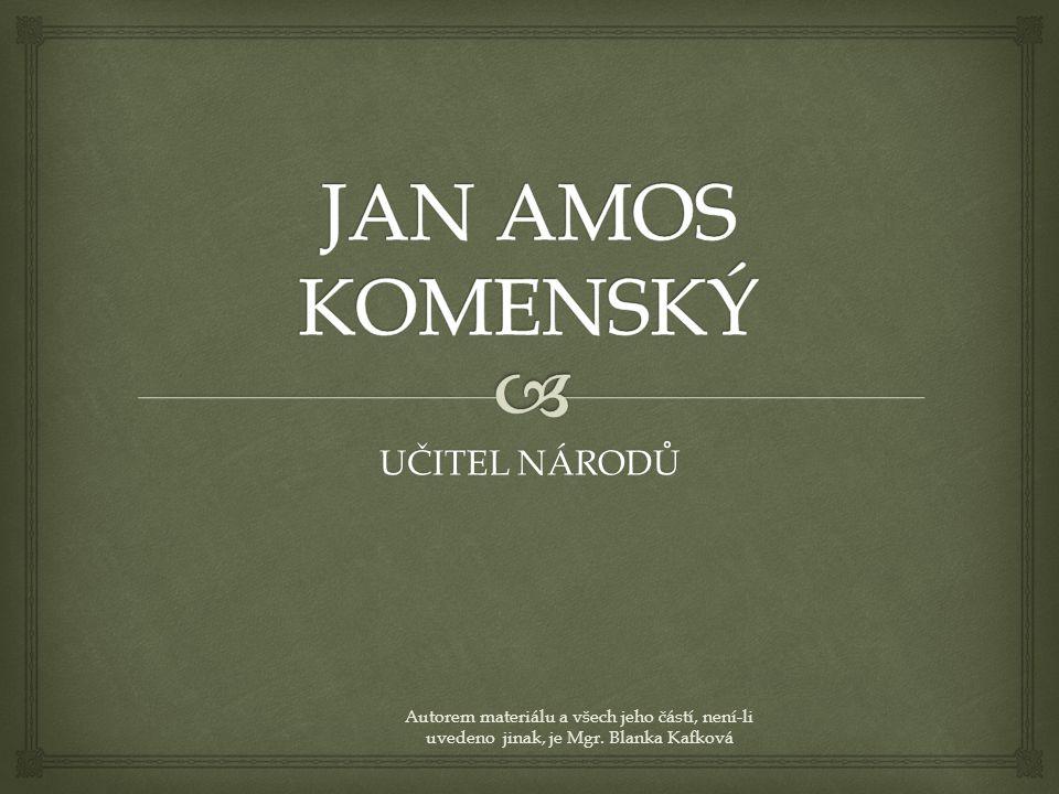 UČITEL NÁRODŮ Autorem materiálu a všech jeho částí, není-li uvedeno jinak, je Mgr. Blanka Kafková