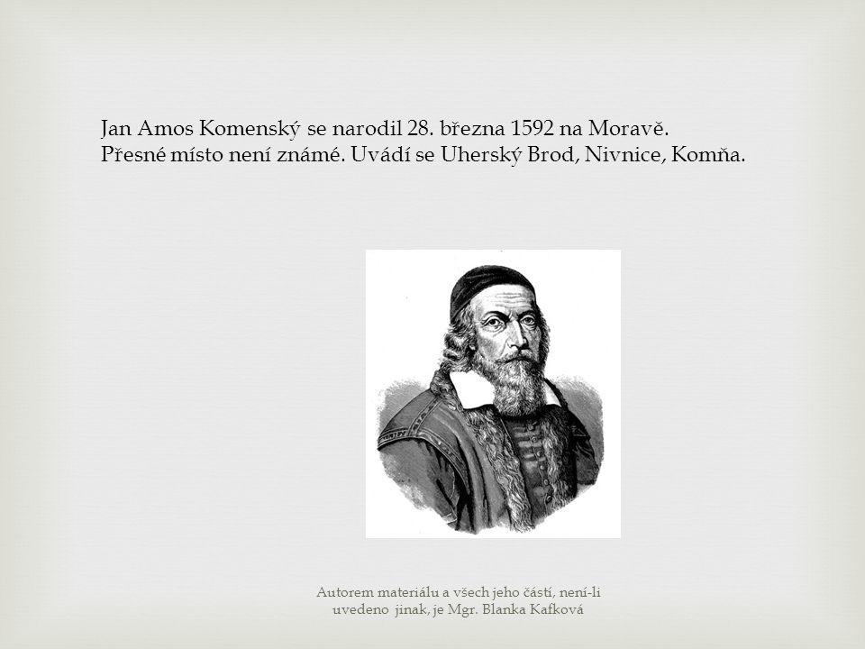 Jan Amos Komenský se narodil 28. března 1592 na Moravě. Přesné místo není známé. Uvádí se Uherský Brod, Nivnice, Komňa. Autorem materiálu a všech jeho