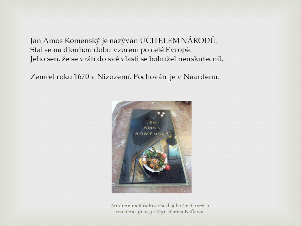 Jan Amos Komenský je nazýván UČITELEM NÁRODŮ. Stal se na dlouhou dobu vzorem po celé Evropě. Jeho sen, že se vrátí do své vlasti se bohužel neuskutečn