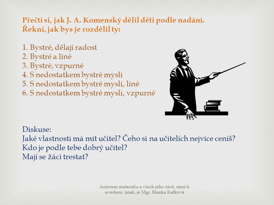 Přečti si, jak J. A. Komenský dělil děti podle nadání. Řekni, jak bys je rozdělil ty: 1. Bystré, dělají radost 2. Bystré a líné 3. Bystré, vzpurné 4.