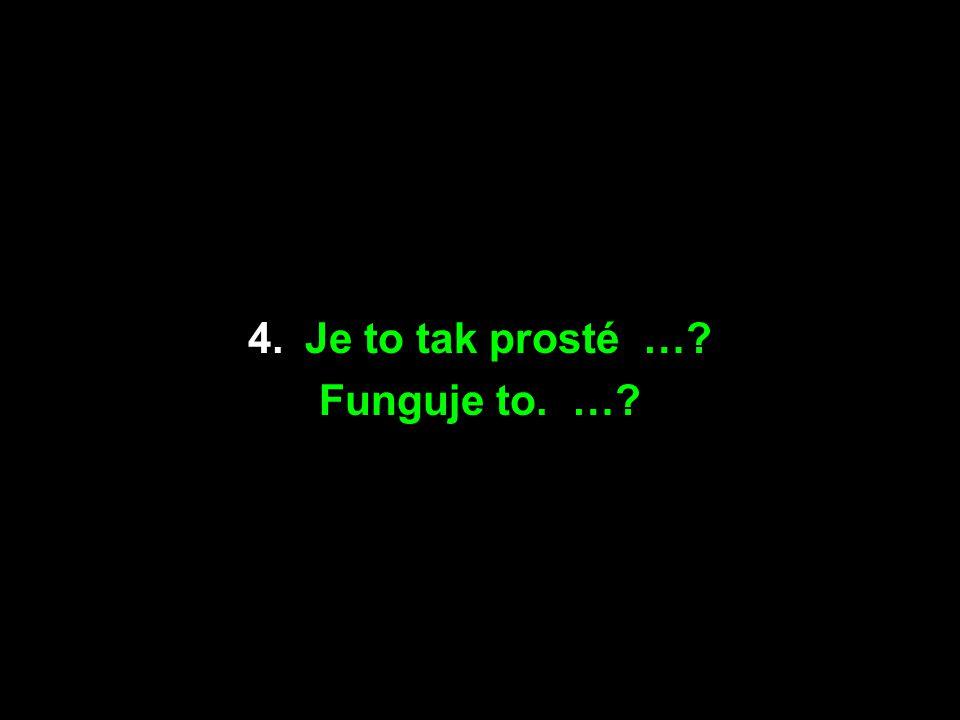 4. Je to tak prosté … Funguje to. …