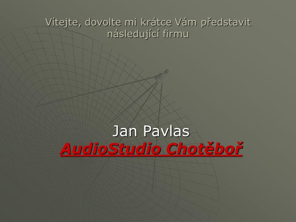 Vítejte, dovolte mi krátce Vám představit následující firmu Jan Pavlas AudioStudio Chotěboř
