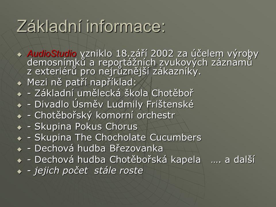 Základní informace:  AudioStudio vzniklo 18.září 2002 za účelem výroby demosnímků a reportážních zvukových záznamů z exteriérů pro nejrůznější zákazn