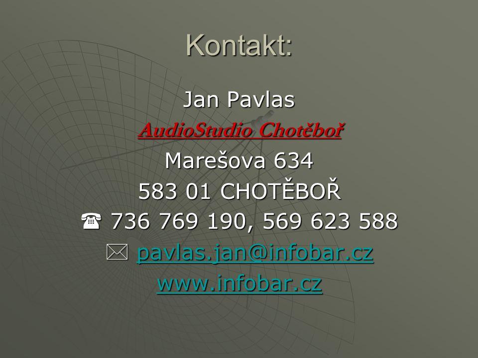 Kontakt: Jan Pavlas AudioStudio Chotěboř Marešova 634 583 01 CHOTĚBOŘ  736 769 190, 569 623 588  pavlas.jan@infobar.cz pavlas.jan@infobar.czpavlas.j