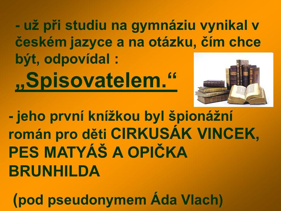 """- už při studiu na gymnáziu vynikal v českém jazyce a na otázku, čím chce být, odpovídal : """"Spisovatelem."""" - jeho první knížkou byl špionážní román pr"""