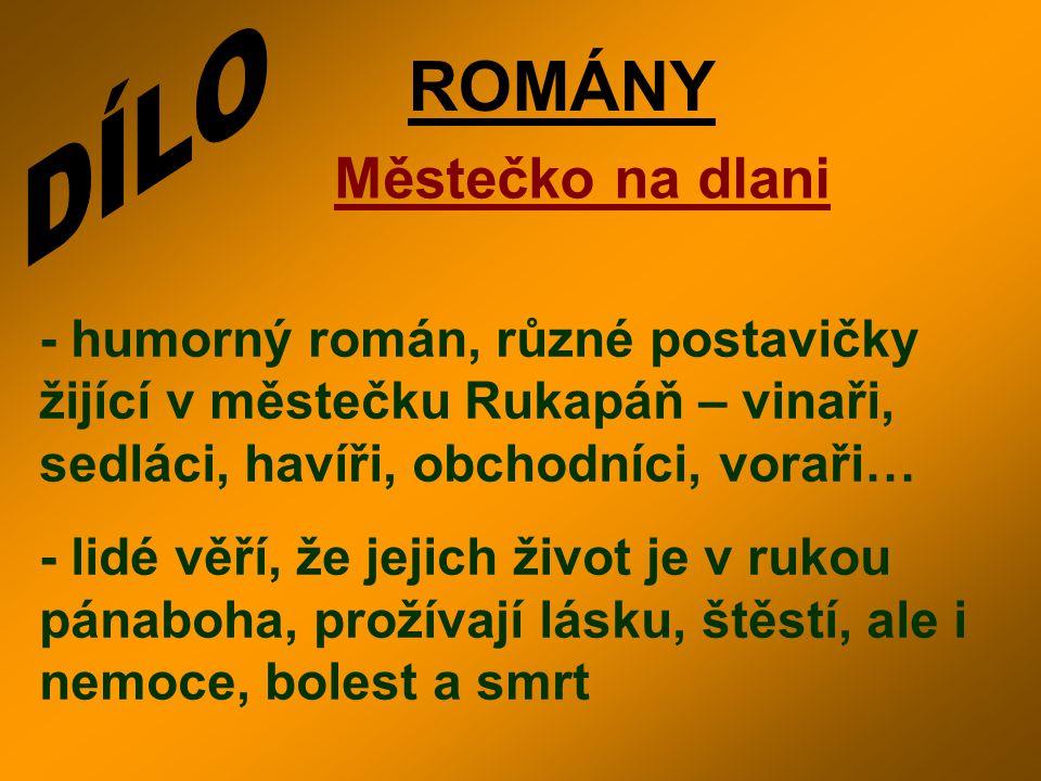 ROMÁNY Městečko na dlani - humorný román, různé postavičky žijící v městečku Rukapáň – vinaři, sedláci, havíři, obchodníci, voraři… - lidé věří, že je