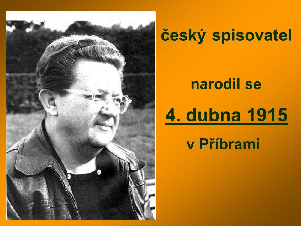 český spisovatel narodil se 4. dubna 1915 v Příbrami