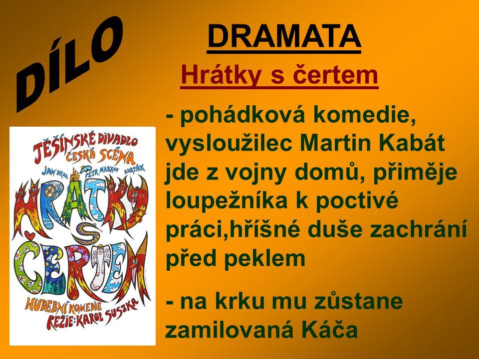 DRAMATA Hrátky s čertem - pohádková komedie, vysloužilec Martin Kabát jde z vojny domů, přiměje loupežníka k poctivé práci,hříšné duše zachrání před p