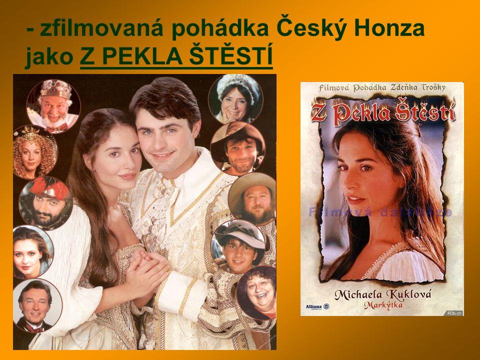 - zfilmovaná pohádka Český Honza jako Z PEKLA ŠTĚSTÍ