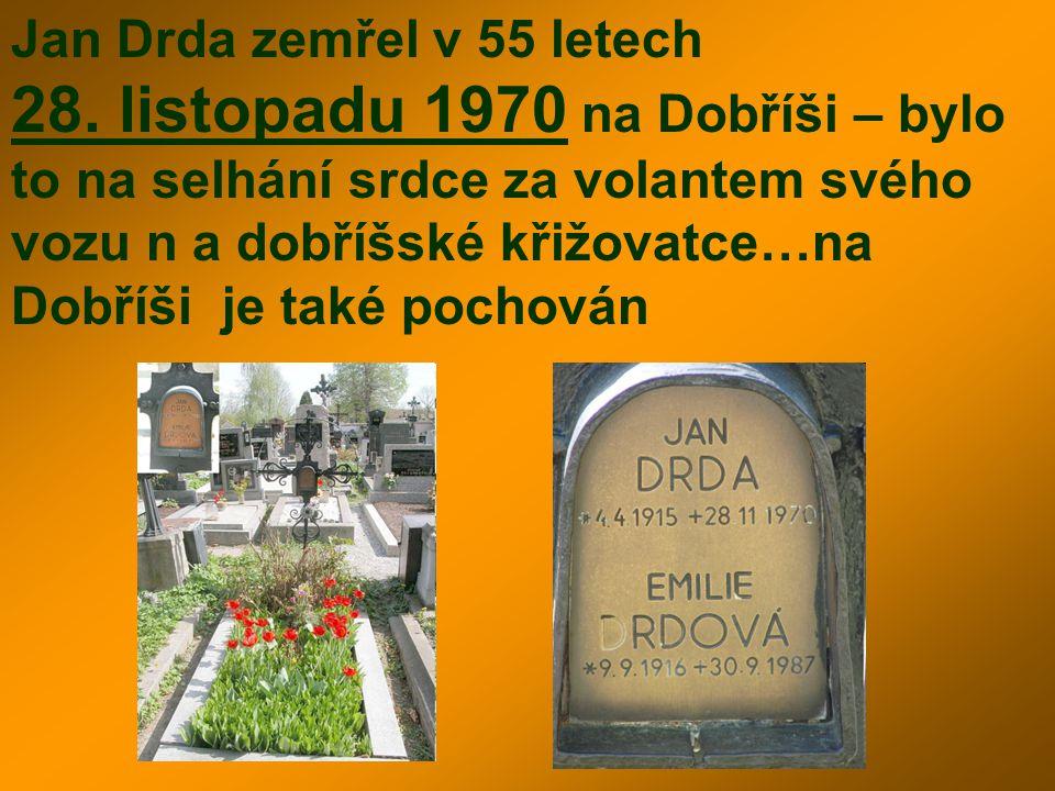 Jan Drda zemřel v 55 letech 28. listopadu 1970 na Dobříši – bylo to na selhání srdce za volantem svého vozu n a dobříšské křižovatce…na Dobříši je tak