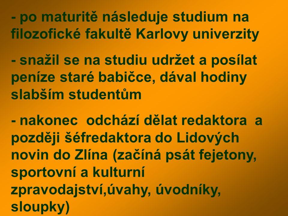 - po maturitě následuje studium na filozofické fakultě Karlovy univerzity - snažil se na studiu udržet a posílat peníze staré babičce, dával hodiny sl