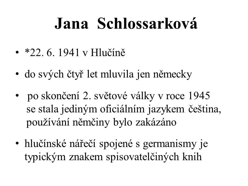 Jana Schlossarková *22.6. 1941 v Hlučíně do svých čtyř let mluvila jen německy po skončení 2.