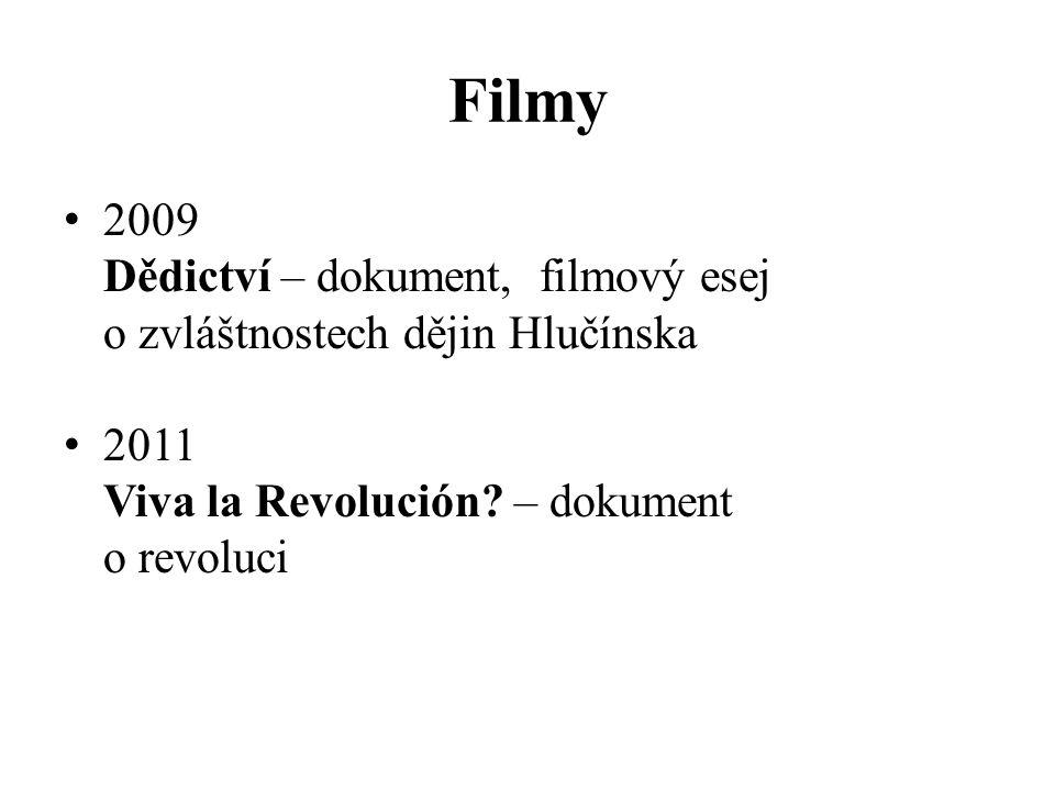 Filmy 2009 Dědictví – dokument, filmový esej o zvláštnostech dějin Hlučínska 2011 Viva la Revolución.