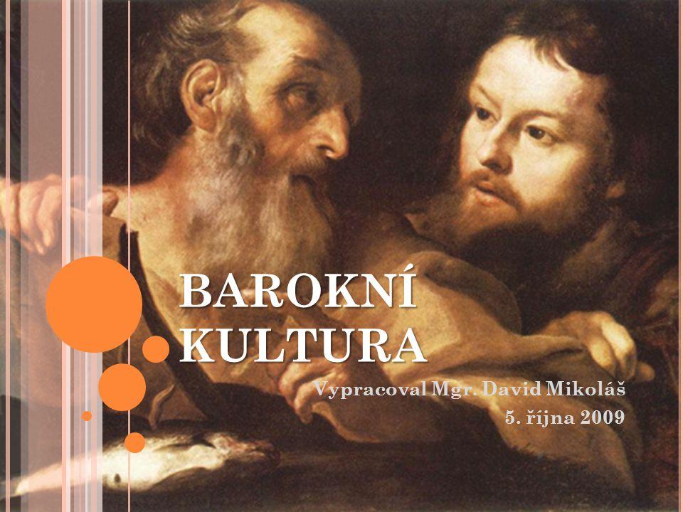 BAROKNÍ KULTURA Vypracoval Mgr. David Mikoláš 5. října 2009