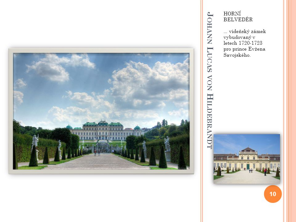 J OHANN L UCAS VON H ILDEBRANDT HORNÍ BELVEDÉR... vídeňský zámek vybudovaný v letech 1720-1723 pro prince Evžena Savojského. 10