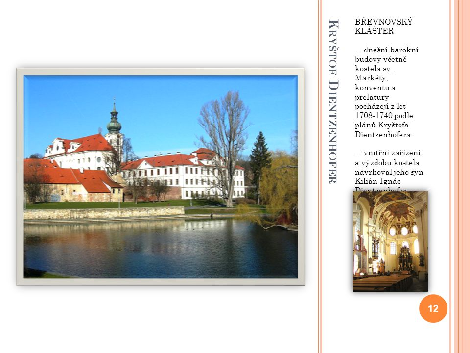 K RYŠTOF D IENTZENHOFER BŘEVNOVSKÝ KLÁŠTER... dnešní barokní budovy včetně kostela sv. Markéty, konventu a prelatury pocházejí z let 1708-1740 podle p