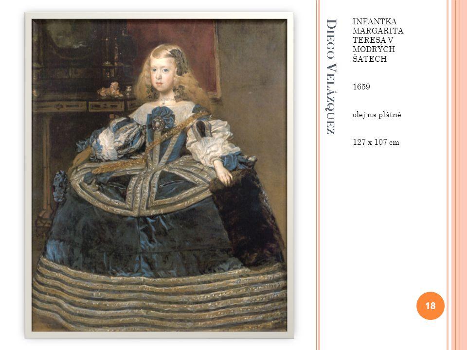 D IEGO V ELÁZQUEZ INFANTKA MARGARITA TERESA V MODRÝCH ŠATECH 1659 olej na plátně 127 x 107 cm 18