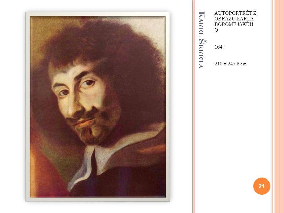 K AREL Š KRÉTA AUTOPORTRÉT Z OBRAZU KARLA BOROMEJSKÉH O 1647 210 x 247,5 cm 21
