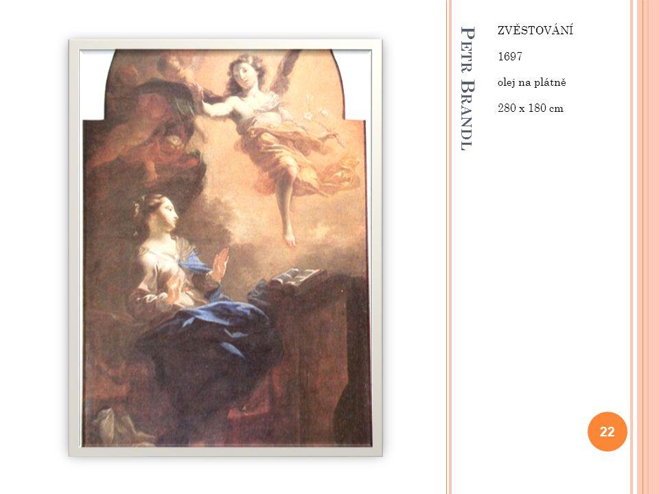 P ETR B RANDL ZVĚSTOVÁNÍ 1697 olej na plátně 280 x 180 cm 22