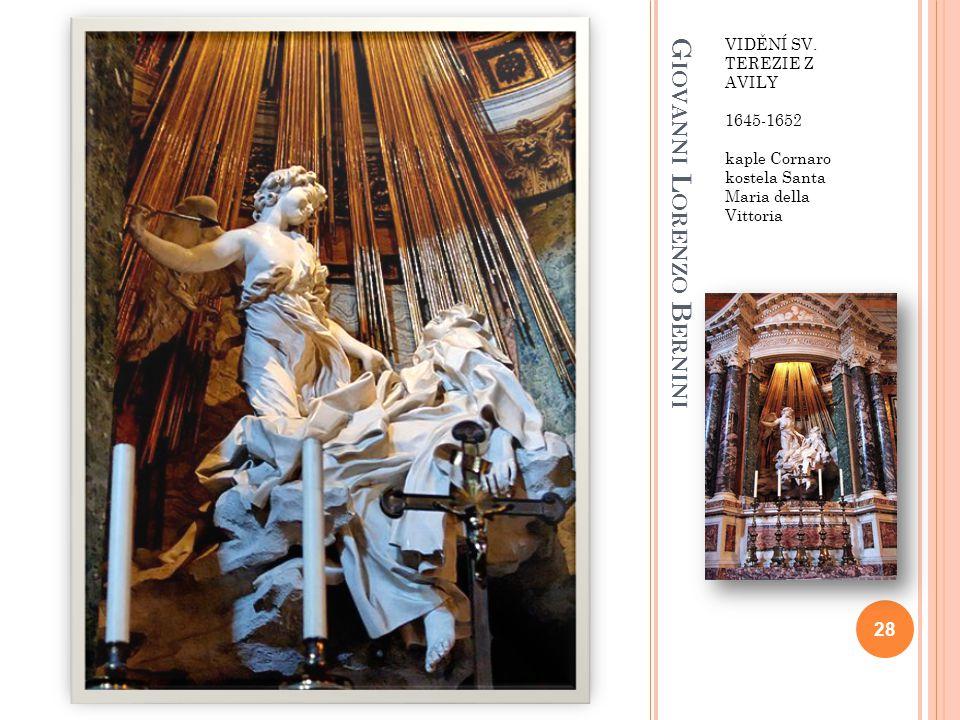 G IOVANNI L ORENZO B ERNINI VIDĚNÍ SV. TEREZIE Z AVILY 1645-1652 kaple Cornaro kostela Santa Maria della Vittoria 28