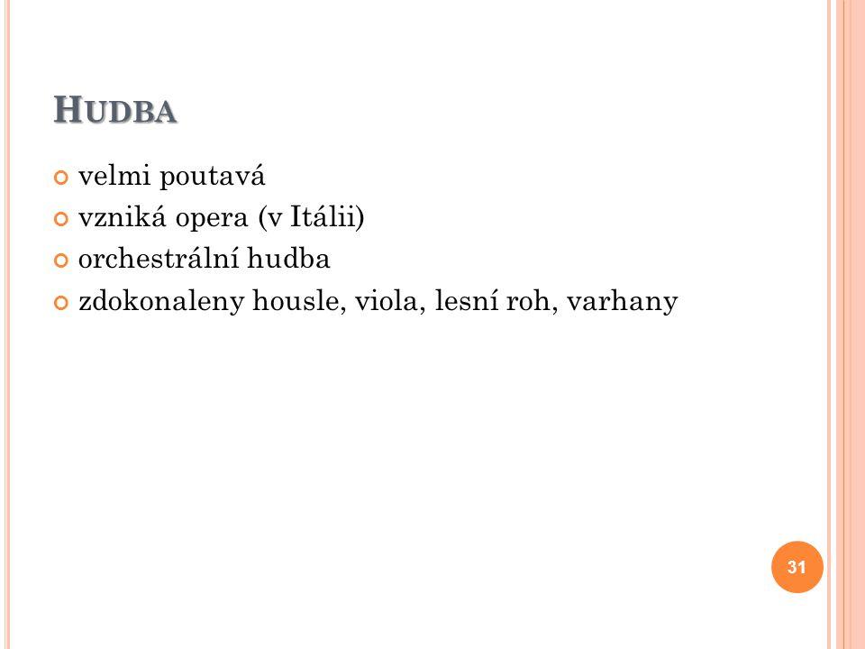 H UDBA velmi poutavá vzniká opera (v Itálii) orchestrální hudba zdokonaleny housle, viola, lesní roh, varhany 31