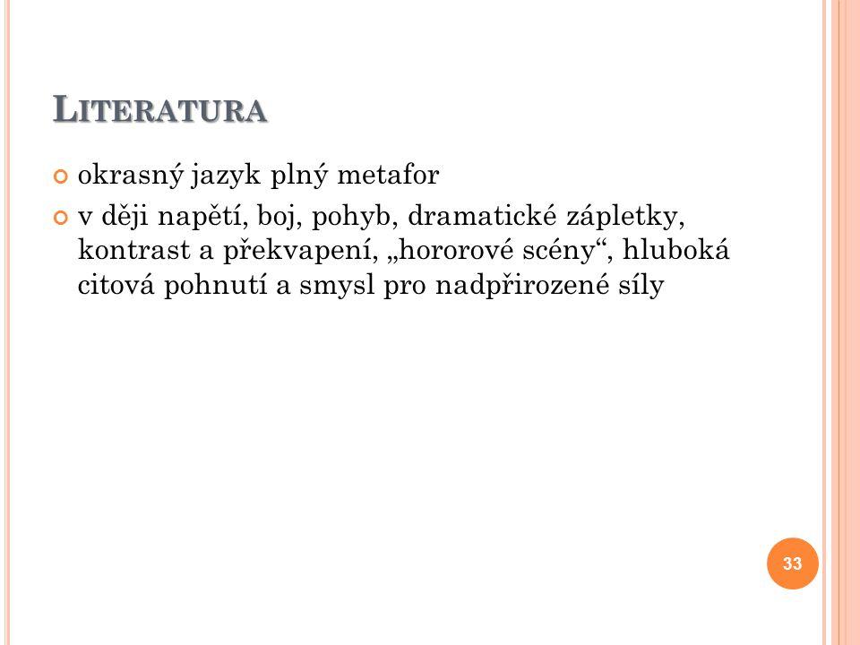 "L ITERATURA okrasný jazyk plný metafor v ději napětí, boj, pohyb, dramatické zápletky, kontrast a překvapení, ""hororové scény"", hluboká citová pohnutí"