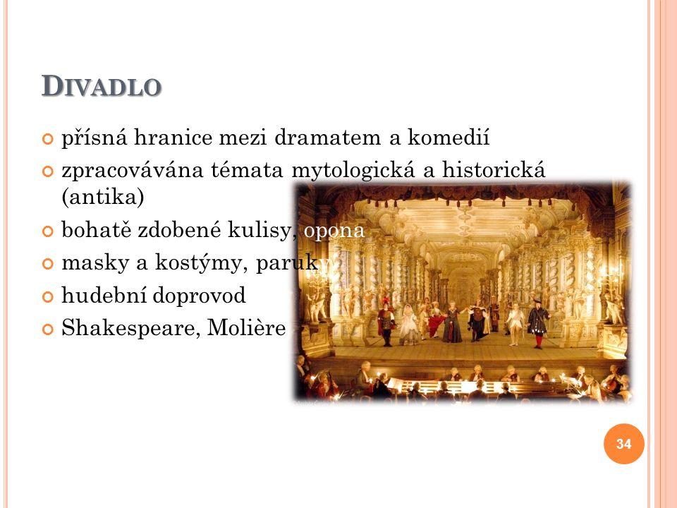 D IVADLO přísná hranice mezi dramatem a komedií zpracovávána témata mytologická a historická (antika) bohatě zdobené kulisy, opona masky a kostýmy, pa