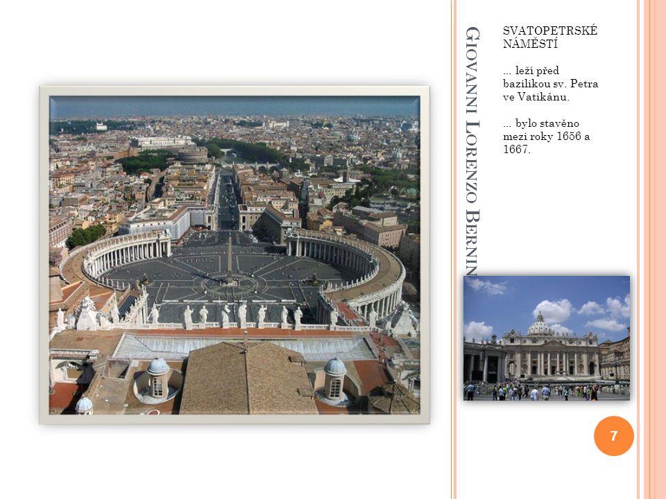 G IOVANNI L ORENZO B ERNINI SVATOPETRSKÉ NÁMĚSTÍ... leží před bazilikou sv. Petra ve Vatikánu.... bylo stavěno mezi roky 1656 a 1667. 7