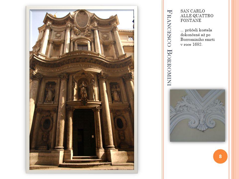 F RANCESCO B ORROMINI SAN CARLO ALLE QUATTRO FONTANE... průčelí kostela dokončené až po Borrominiho smrti v roce 1682. 8